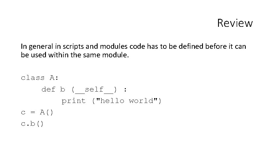 Review In general in scripts and modules code has to be defined before it