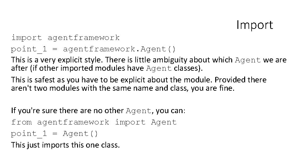 Import import agentframework point_1 = agentframework. Agent() This is a very explicit style. There
