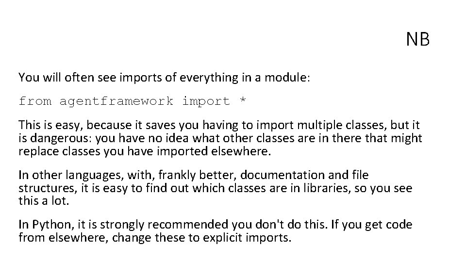 NB You will often see imports of everything in a module: from agentframework import