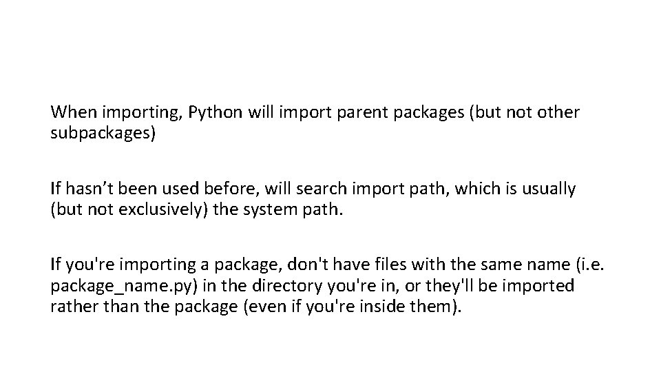 When importing, Python will import parent packages (but not other subpackages) If hasn't been