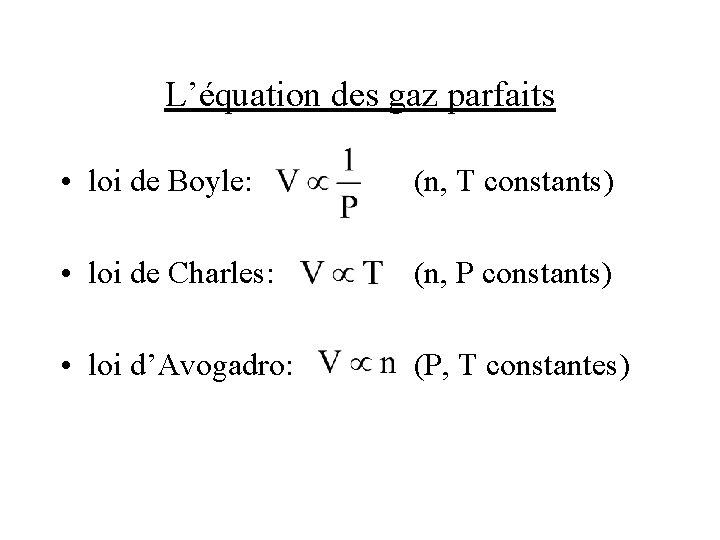 L'équation des gaz parfaits • loi de Boyle: (n, T constants) • loi de