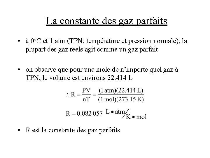 La constante des gaz parfaits • à 0 o. C et 1 atm (TPN: