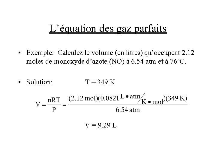 L'équation des gaz parfaits • Exemple: Calculez le volume (en litres) qu'occupent 2. 12