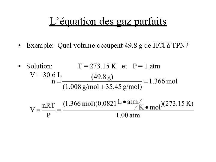 L'équation des gaz parfaits • Exemple: Quel volume occupent 49. 8 g de HCl
