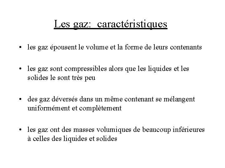Les gaz: caractéristiques • les gaz épousent le volume et la forme de leurs
