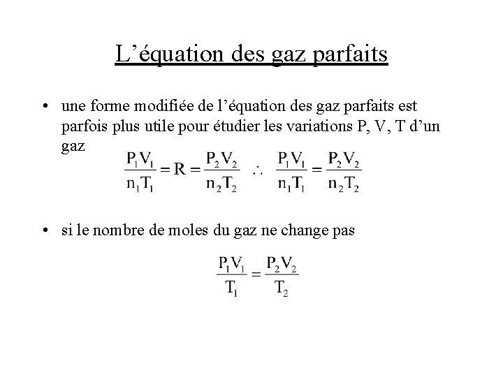 L'équation des gaz parfaits • une forme modifiée de l'équation des gaz parfaits est
