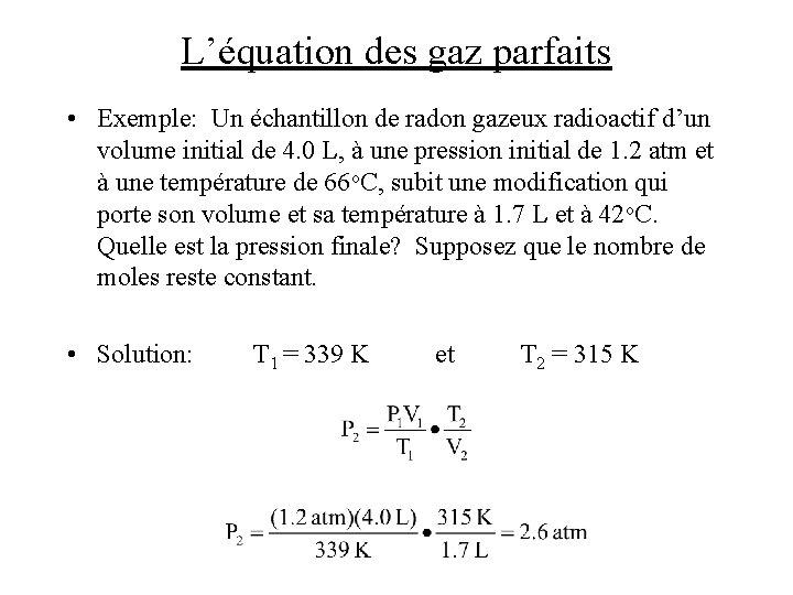 L'équation des gaz parfaits • Exemple: Un échantillon de radon gazeux radioactif d'un volume