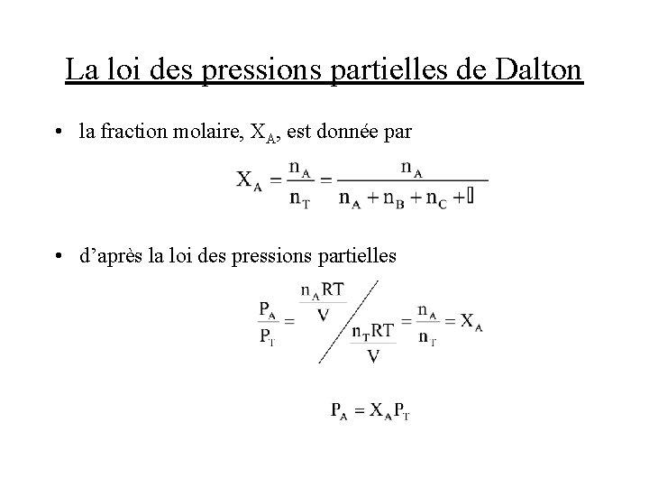La loi des pressions partielles de Dalton • la fraction molaire, XA, est donnée