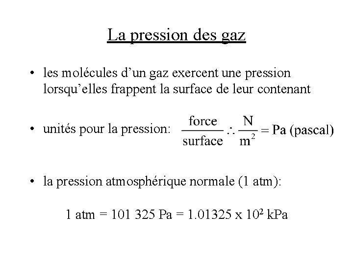 La pression des gaz • les molécules d'un gaz exercent une pression lorsqu'elles frappent