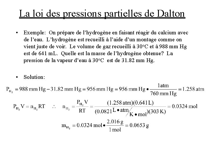La loi des pressions partielles de Dalton • Exemple: On prépare de l'hydrogène en