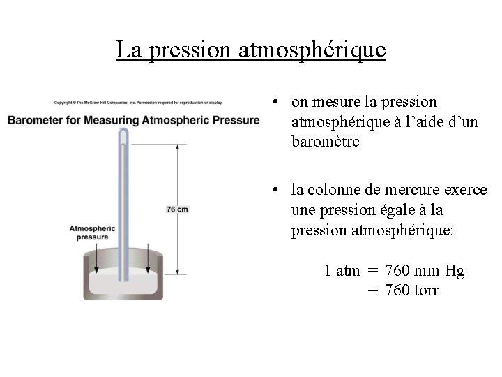 La pression atmosphérique • on mesure la pression atmosphérique à l'aide d'un baromètre •