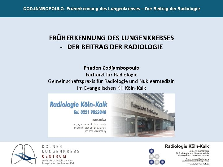 CODJAMBOPOULO: Früherkennung des Lungenkrebses – Der Beitrag der Radiologie FRÜHERKENNUNG DES LUNGENKREBSES - DER