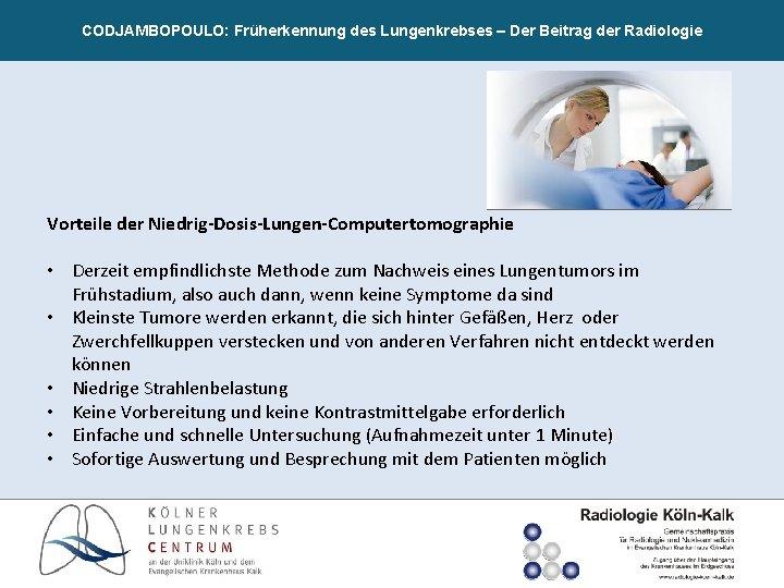 CODJAMBOPOULO: Früherkennung des Lungenkrebses – Der Beitrag der Radiologie Vorteile der Niedrig-Dosis-Lungen-Computertomographie • Derzeit