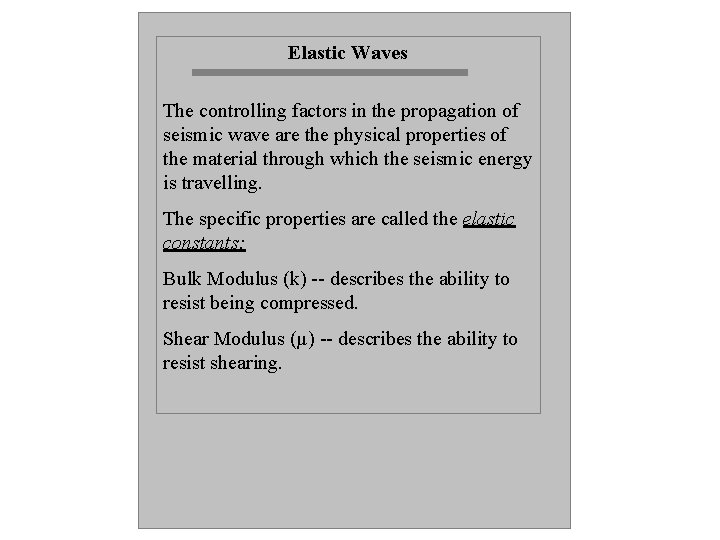 Elastic Waves The controlling factors in the propagation of seismic wave are the physical