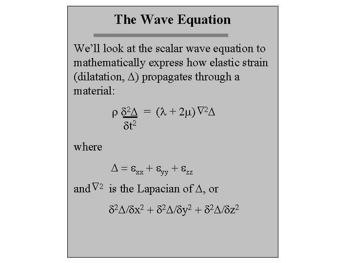 The Wave Equation We'll look at the scalar wave equation to mathematically express how