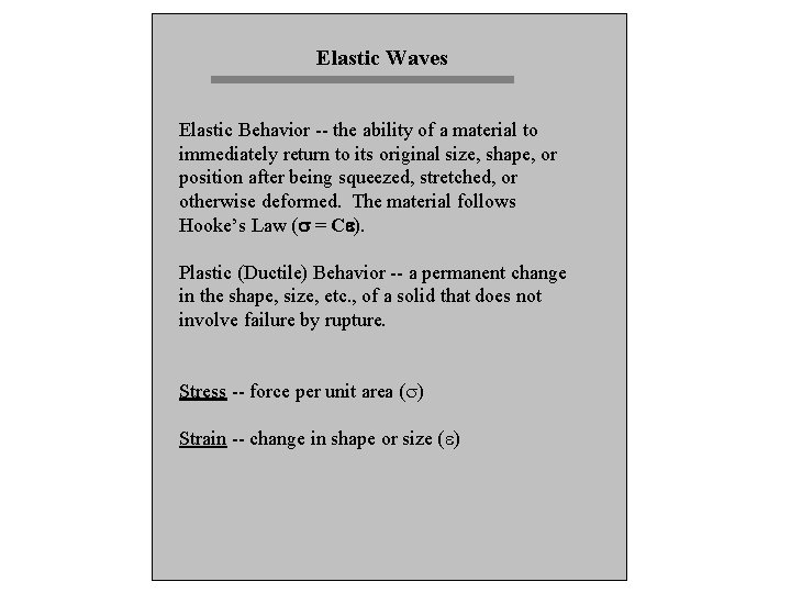 Elastic Waves Elastic Behavior -- the ability of a material to immediately return to