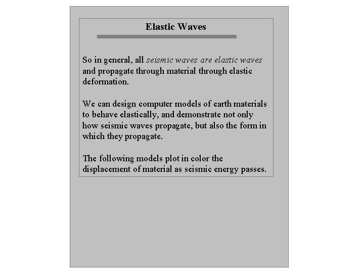 Elastic Waves So in general, all seismic waves are elastic waves and propagate through