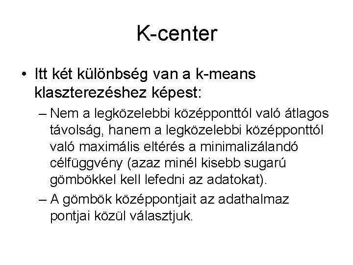 K-center • Itt két különbség van a k-means klaszterezéshez képest: – Nem a legközelebbi