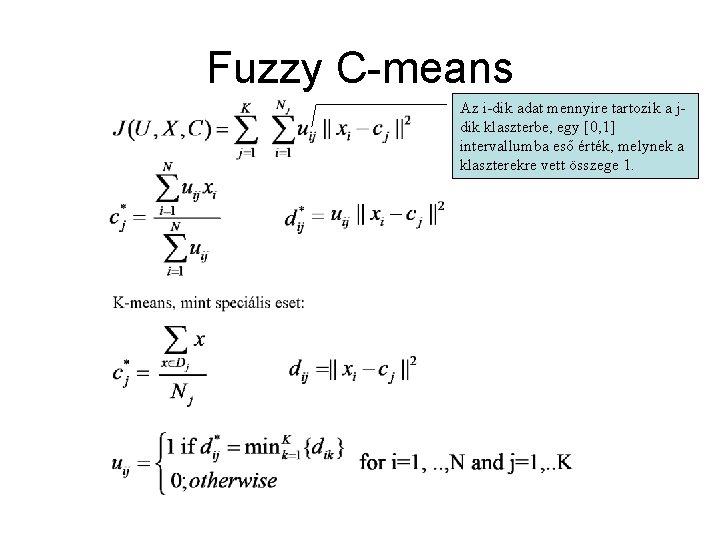 Fuzzy C-means Az i-dik adat mennyire tartozik a jdik klaszterbe, egy [0, 1] intervallumba