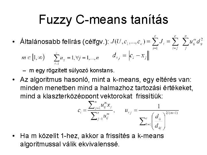 Fuzzy C-means tanítás • Általánosabb felírás (célfgv. ): – m egy rögzített súlyozó konstans.