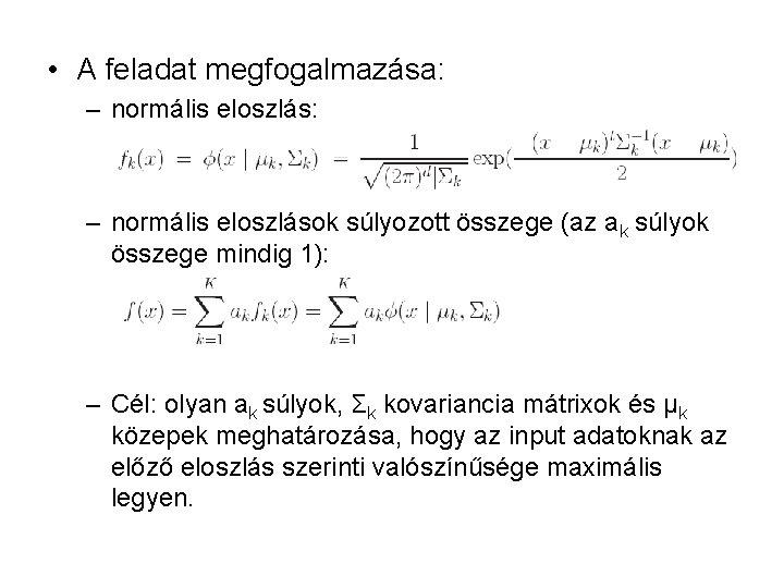 • A feladat megfogalmazása: – normális eloszlás: – normális eloszlások súlyozott összege (az