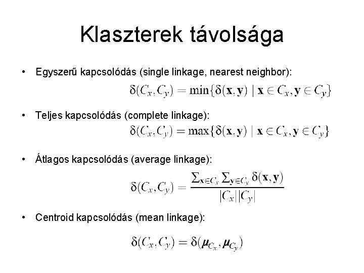 Klaszterek távolsága • Egyszerű kapcsolódás (single linkage, nearest neighbor): • Teljes kapcsolódás (complete linkage):