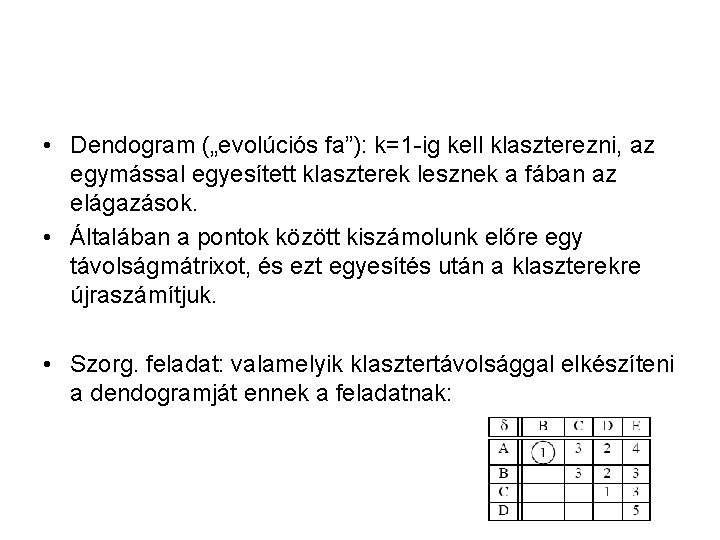 """• Dendogram (""""evolúciós fa""""): k=1 -ig kell klaszterezni, az egymással egyesített klaszterek lesznek"""