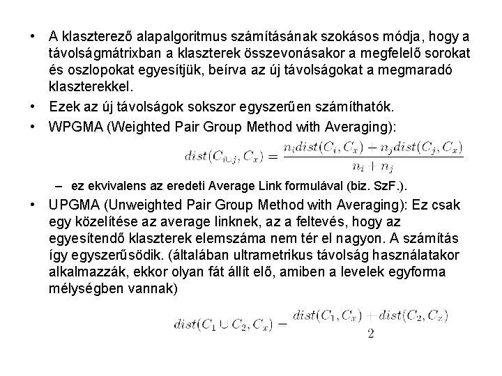 • A klaszterező alapalgoritmus számításának szokásos módja, hogy a távolságmátrixban a klaszterek összevonásakor