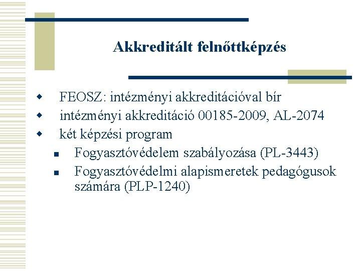Akkreditált felnőttképzés w w w FEOSZ: intézményi akkreditációval bír intézményi akkreditáció 00185 -2009, AL-2074