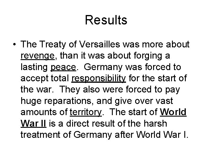 Results • The Treaty of Versailles was more about revenge, than it was about