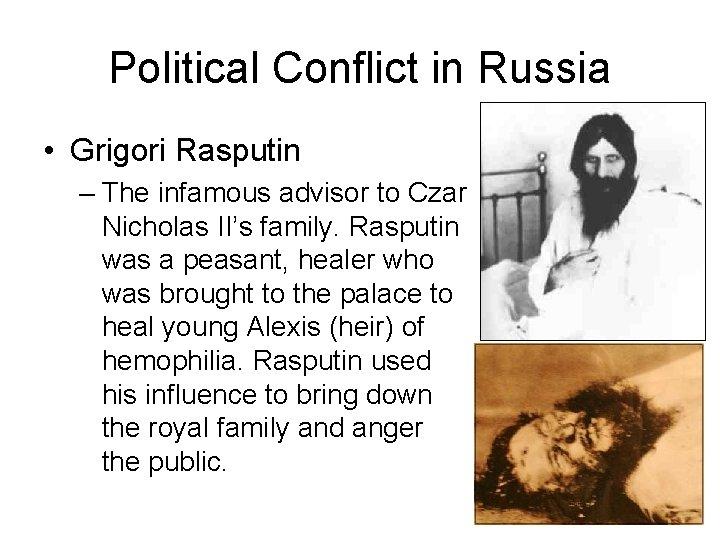 Political Conflict in Russia • Grigori Rasputin – The infamous advisor to Czar Nicholas