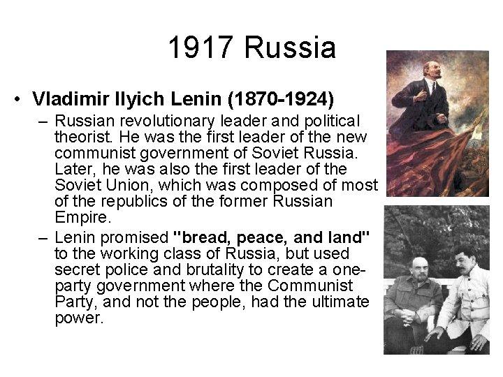 1917 Russia • Vladimir Ilyich Lenin (1870 -1924) – Russian revolutionary leader and political