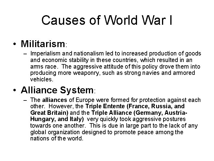 Causes of World War I • Militarism: – Imperialism and nationalism led to increased