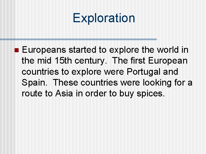 Exploration n Europeans started to explore the world in the mid 15 th century.