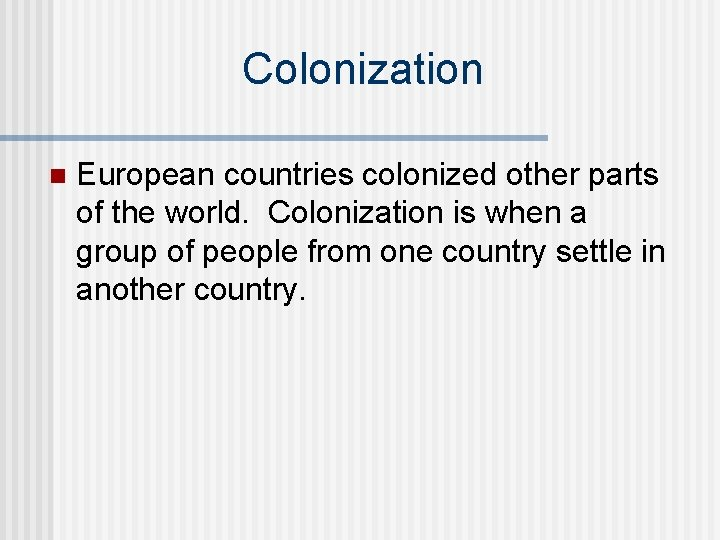 Colonization n European countries colonized other parts of the world. Colonization is when a
