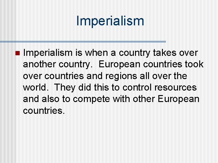 Imperialism n Imperialism is when a country takes over another country. European countries took