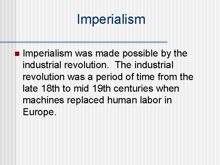 Imperialism n Imperialism was made possible by the industrial revolution. The industrial revolution was