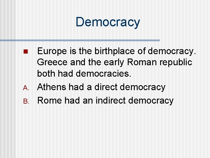 Democracy n A. B. Europe is the birthplace of democracy. Greece and the early