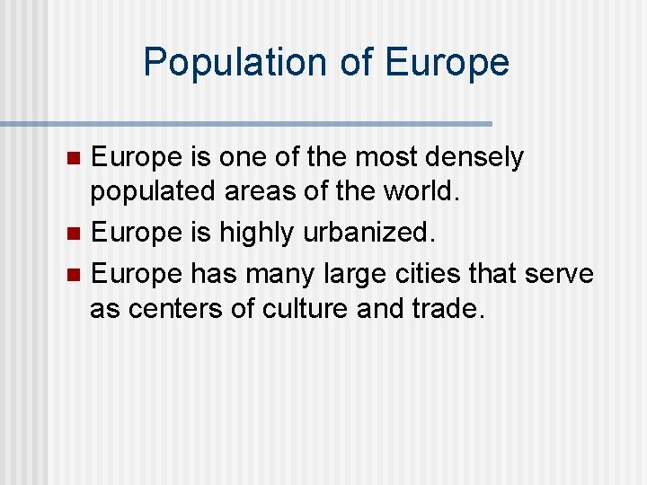 Population of Europe is one of the most densely populated areas of the world.