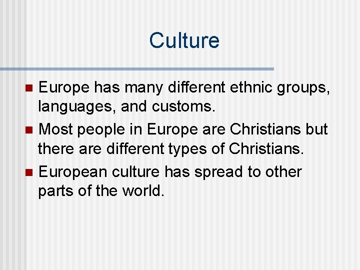 Culture Europe has many different ethnic groups, languages, and customs. n Most people in