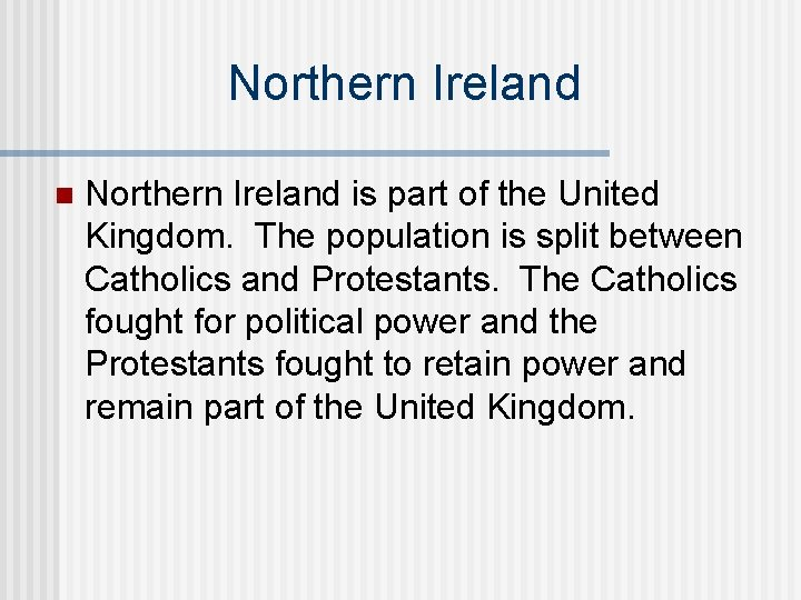 Northern Ireland n Northern Ireland is part of the United Kingdom. The population is