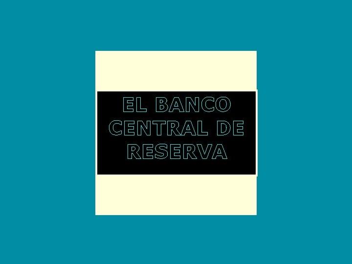 EL BANCO CENTRAL DE RESERVA