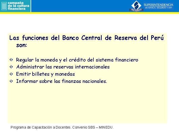 Las funciones del Banco Central de Reserva del Perú son: Regular la moneda y