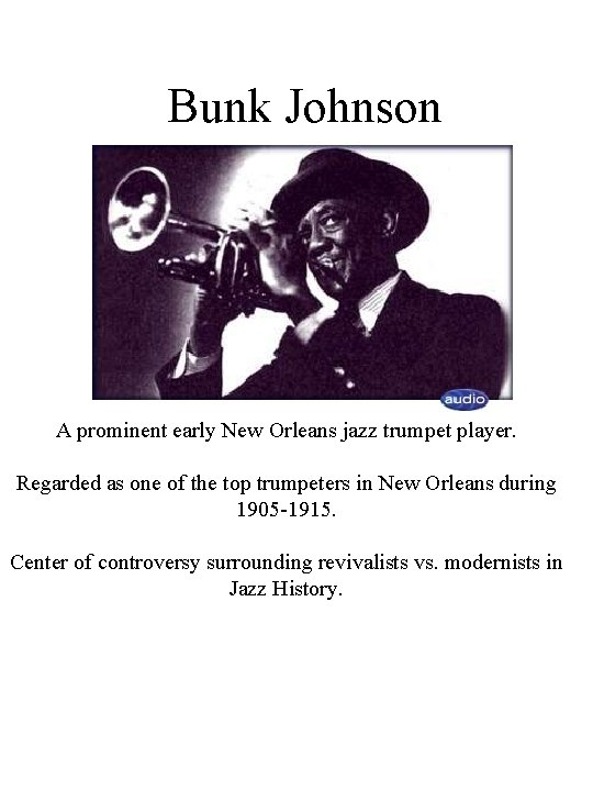 Bunk Johnson A prominent early New Orleans jazz trumpet player. Regarded as one of