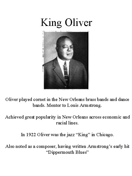 King Oliver played cornet in the New Orleans brass bands and dance bands. Mentor