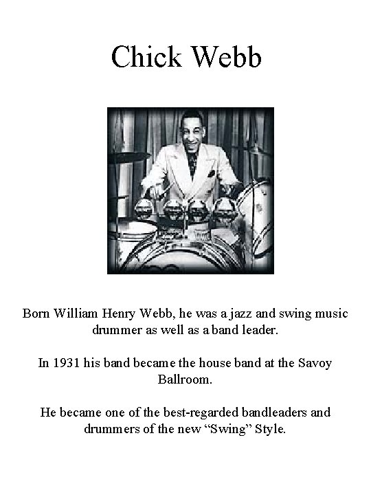 Chick Webb Born William Henry Webb, he was a jazz and swing music drummer