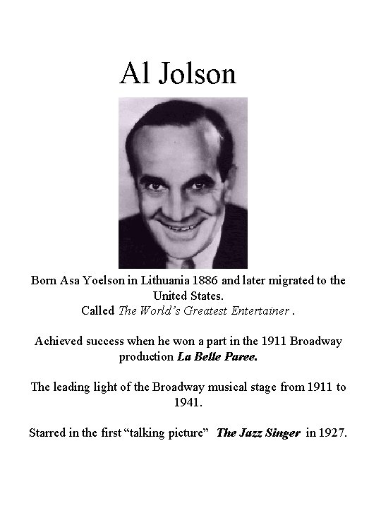 Al Jolson Born Asa Yoelson in Lithuania 1886 and later migrated to the United