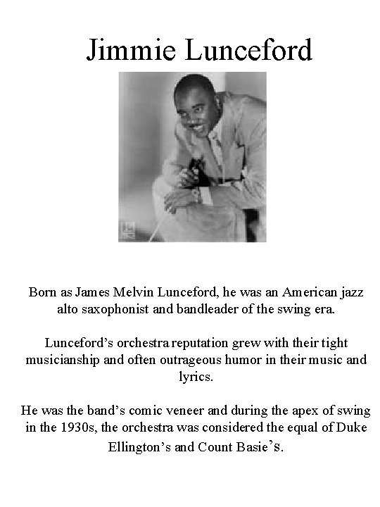 Jimmie Lunceford Born as James Melvin Lunceford, he was an American jazz alto saxophonist