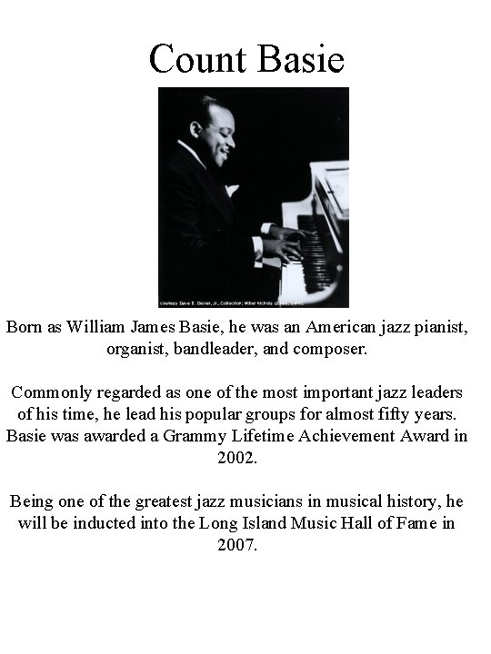 Count Basie Born as William James Basie, he was an American jazz pianist, organist,