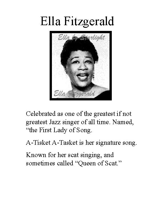 Ella Fitzgerald Celebrated as one of the greatest if not greatest Jazz singer of